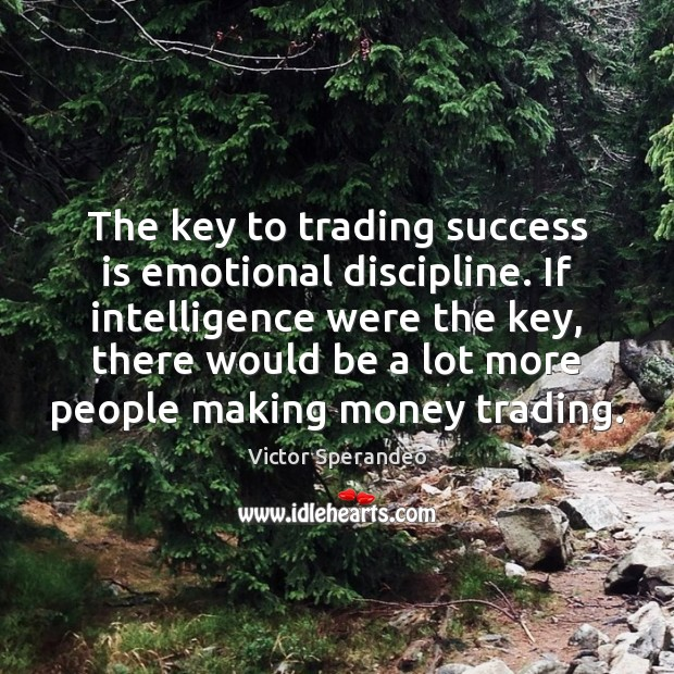 The key to trading success is emotional discipline. If intelligence were the Victor Sperandeo Picture Quote