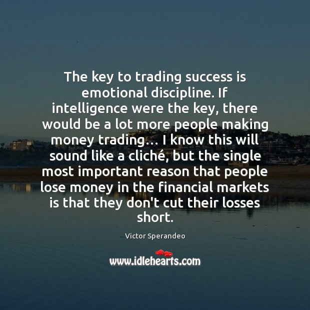 The key to trading success is emotional discipline. If intelligence were the Image