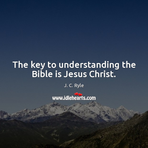 The key to understanding the Bible is Jesus Christ. Image