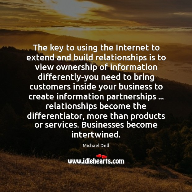 The key to using the Internet to extend and build relationships is Michael Dell Picture Quote
