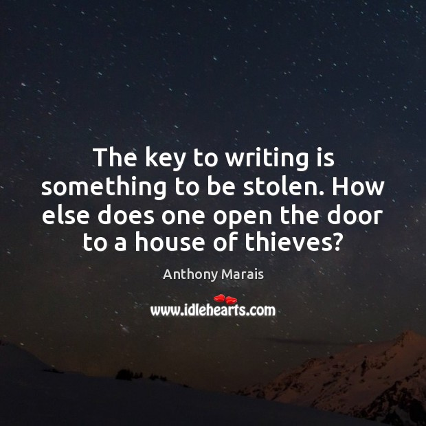 Image, The key to writing is something to be stolen. How else does