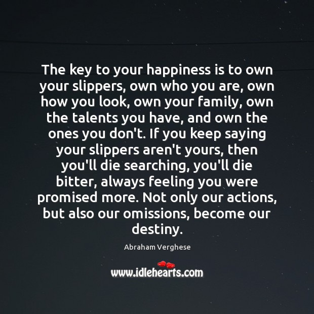 The key to your happiness is to own your slippers, own who Abraham Verghese Picture Quote