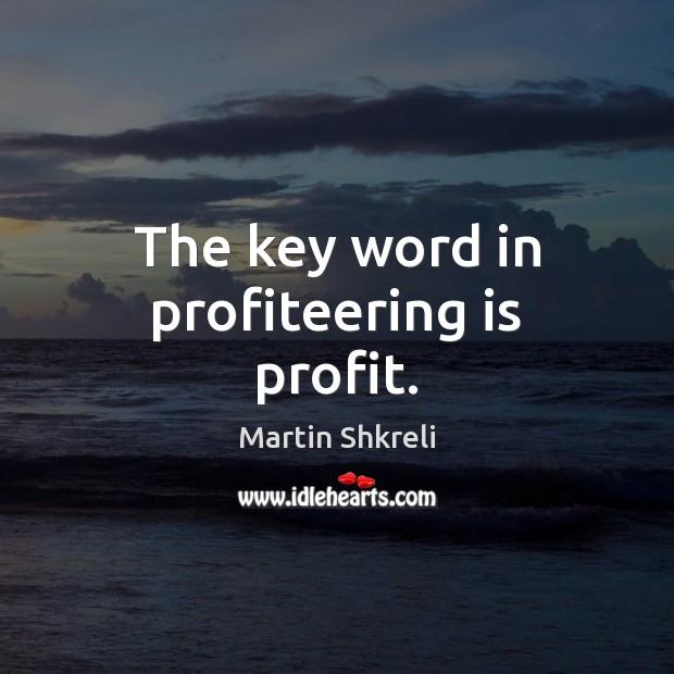 The key word in profiteering is profit. Image