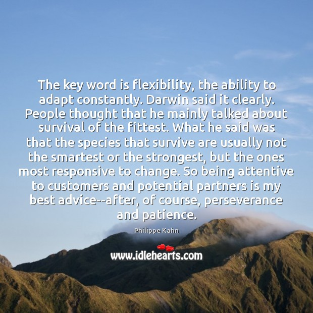 The key word is flexibility, the ability to adapt constantly. Darwin said Image