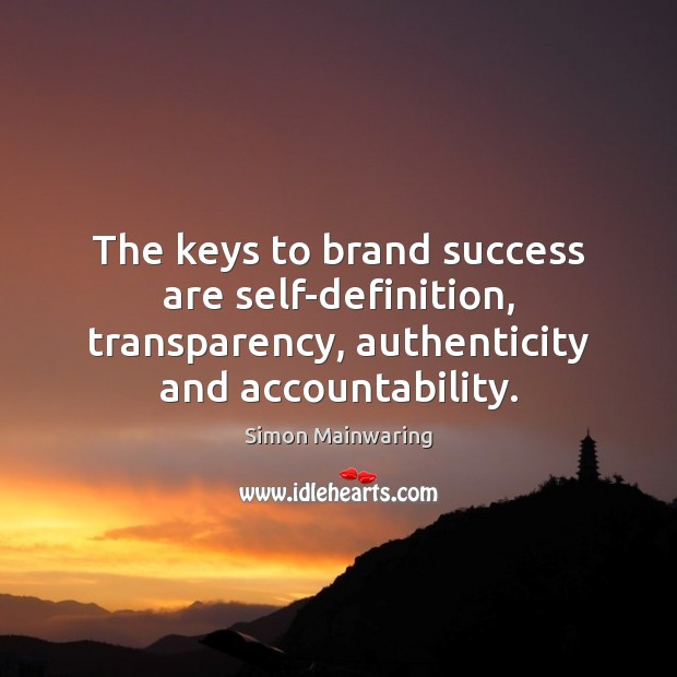Image, The keys to brand success are self-definition, transparency, authenticity and accountability.