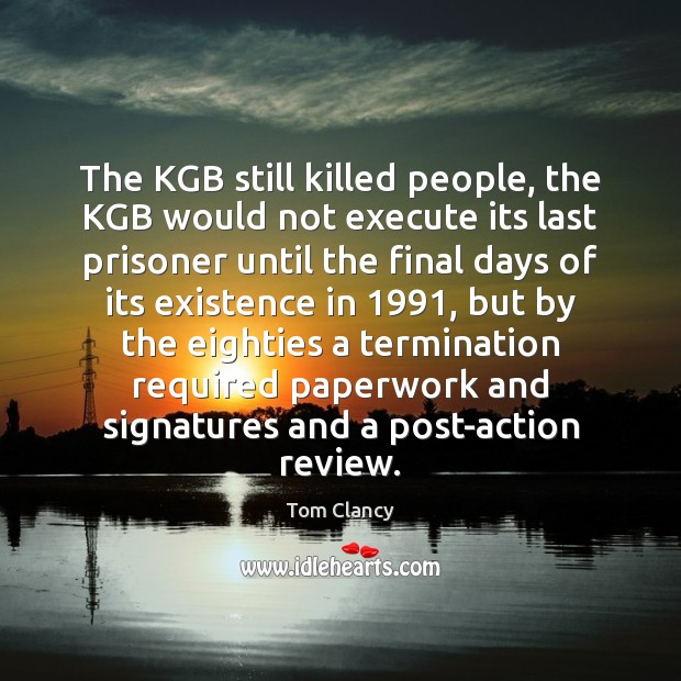 The KGB still killed people, the KGB would not execute its last Tom Clancy Picture Quote