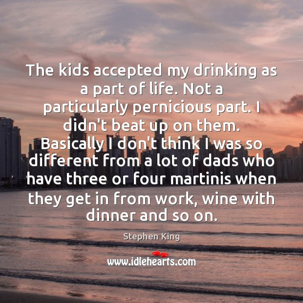 Image, The kids accepted my drinking as a part of life. Not a