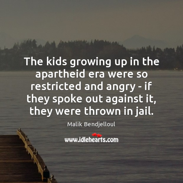 The kids growing up in the apartheid era were so restricted and Malik Bendjelloul Picture Quote