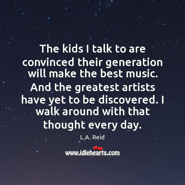 The kids I talk to are convinced their generation will make the Image