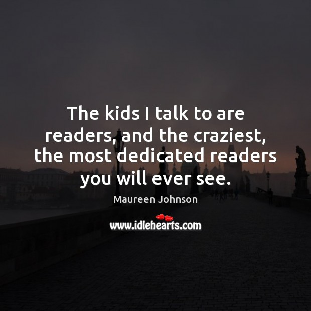 Image, The kids I talk to are readers, and the craziest, the most