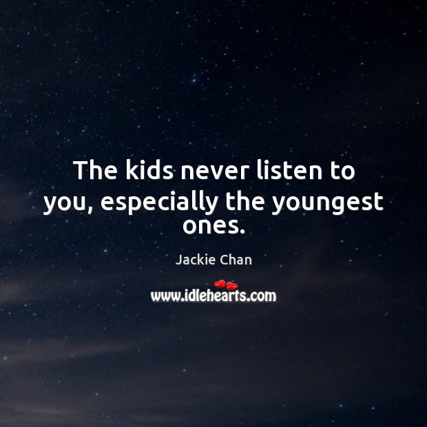 The kids never listen to you, especially the youngest ones. Image