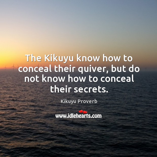 The kikuyu know how to conceal their quiver, but do not know how to conceal their secrets. Kikuyu Proverbs Image