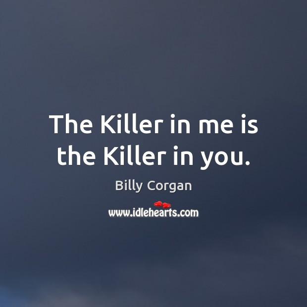 The Killer in me is the Killer in you. Image