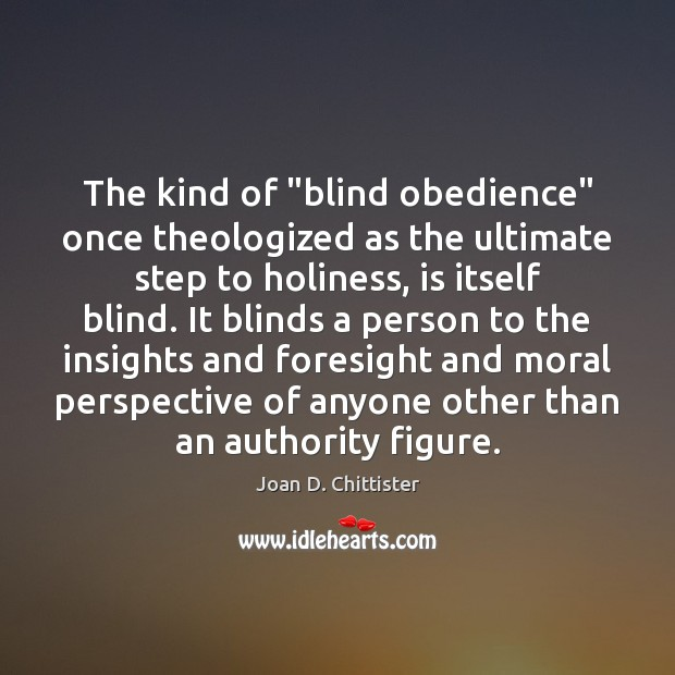 "Image, The kind of ""blind obedience"" once theologized as the ultimate step to"