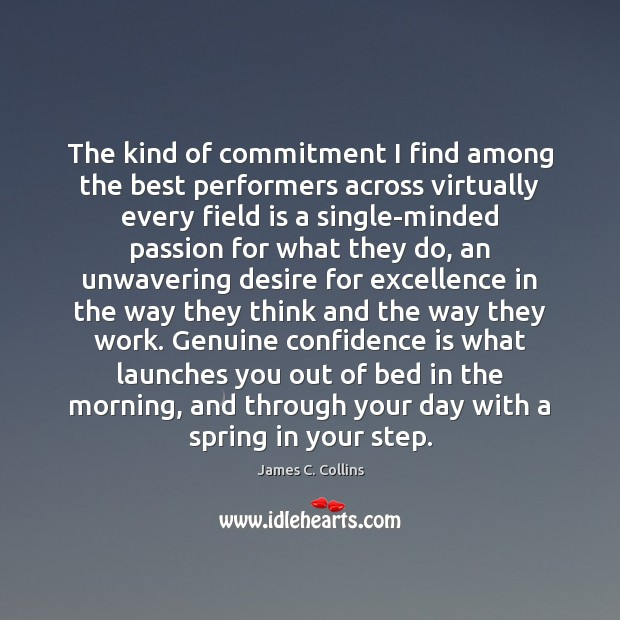 The kind of commitment I find among the best performers across virtually James C. Collins Picture Quote