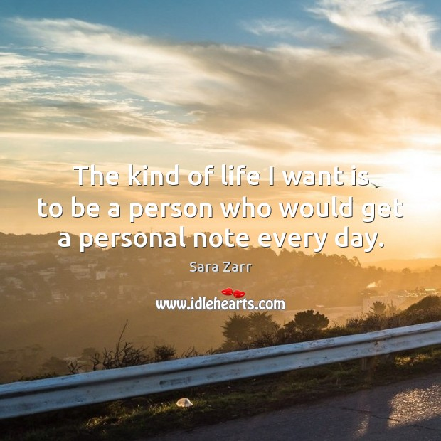 The kind of life I want is to be a person who would get a personal note every day. Image