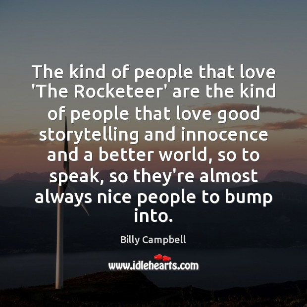 The kind of people that love 'The Rocketeer' are the kind of Billy Campbell Picture Quote