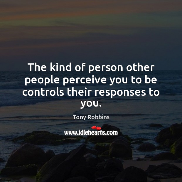 Image, The kind of person other people perceive you to be controls their responses to you.