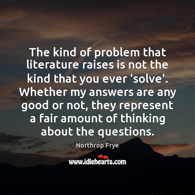 The kind of problem that literature raises is not the kind that Northrop Frye Picture Quote