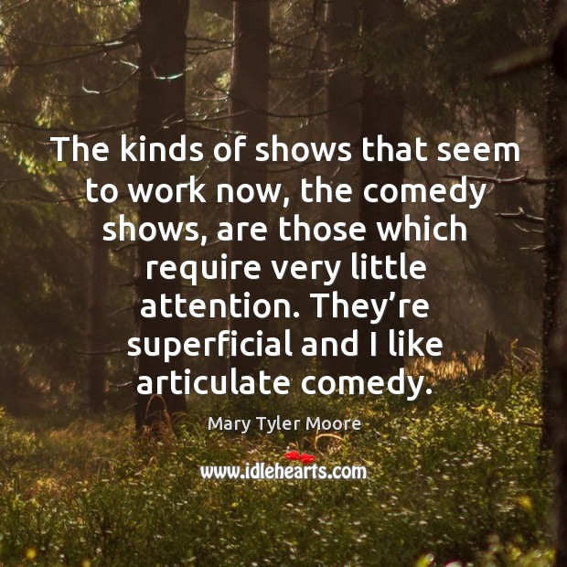 The kinds of shows that seem to work now, the comedy shows Mary Tyler Moore Picture Quote
