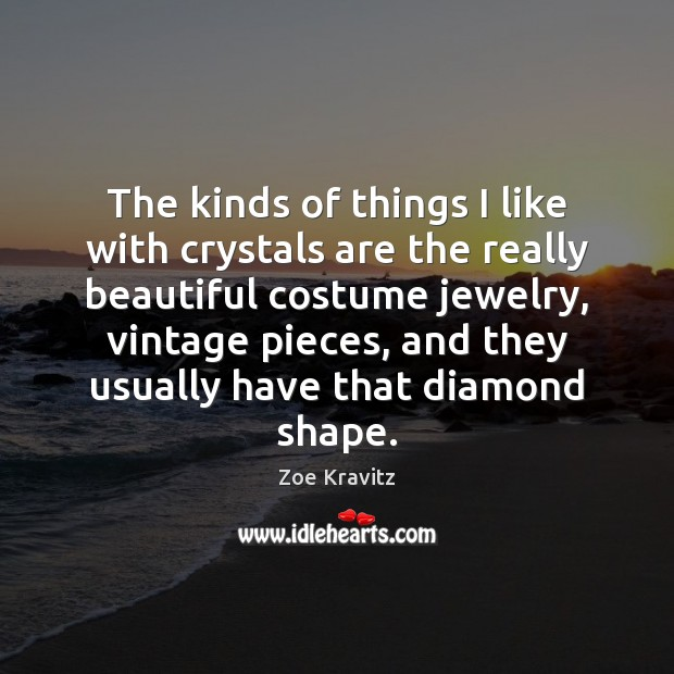 The kinds of things I like with crystals are the really beautiful Zoe Kravitz Picture Quote