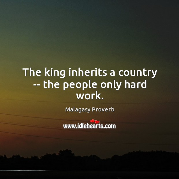 Image, The king inherits a country — the people only hard work.