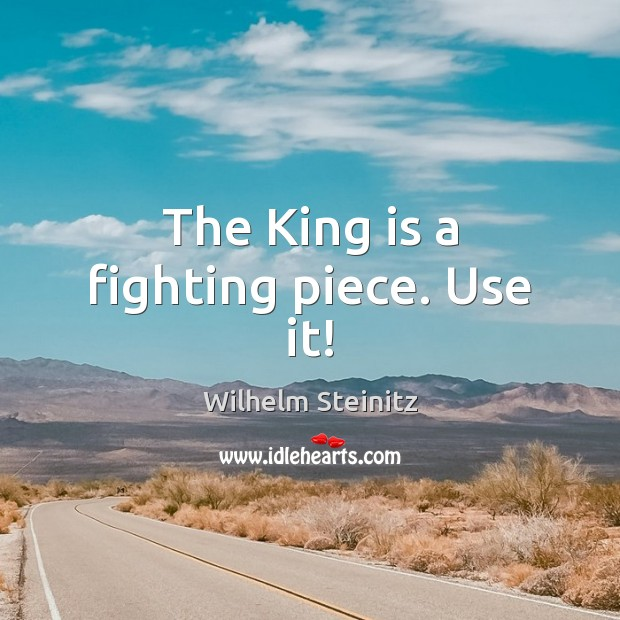 Image, The King is a fighting piece. Use it!