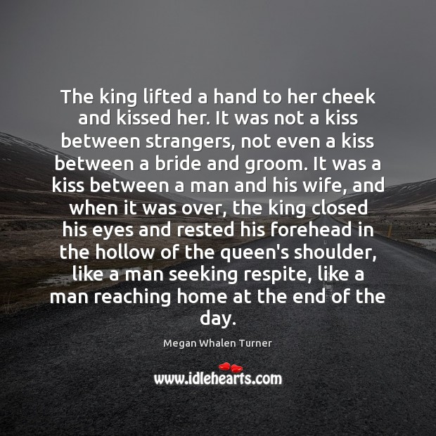 The king lifted a hand to her cheek and kissed her. It Image