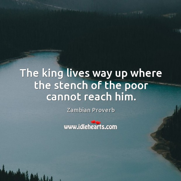 Image, The king lives way up where the stench of the poor cannot reach him.
