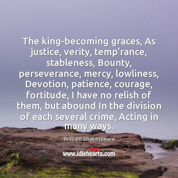 Image, The king-becoming graces, As justice, verity, temp'rance, stableness, Bounty, perseverance, mercy, lowliness,