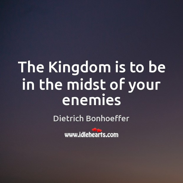 The Kingdom is to be in the midst of your enemies Image