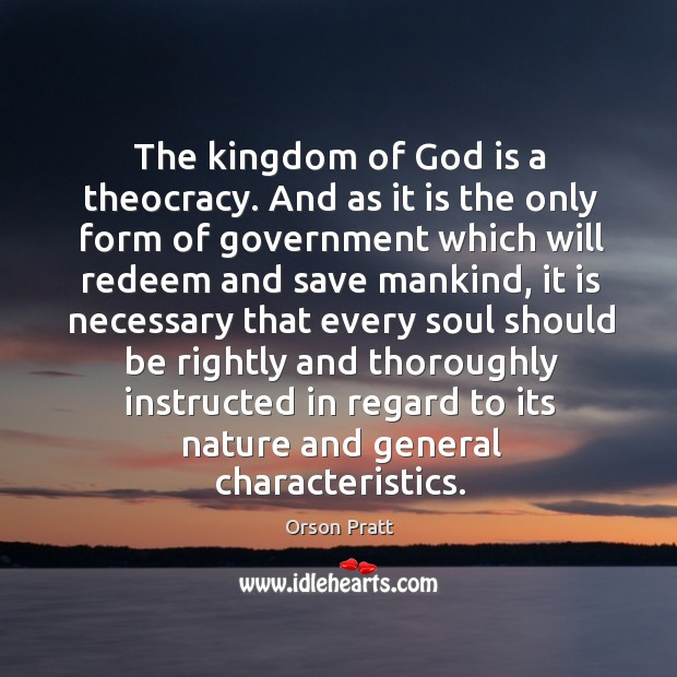 The kingdom of God is a theocracy. Orson Pratt Picture Quote