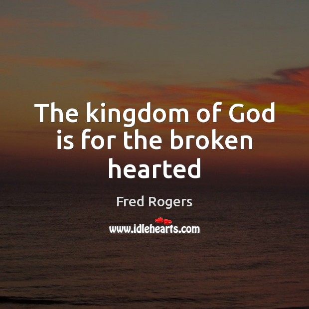 Image, The kingdom of God is for the broken hearted