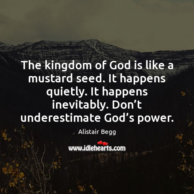 The kingdom of God is like a mustard seed. It happens quietly. Image