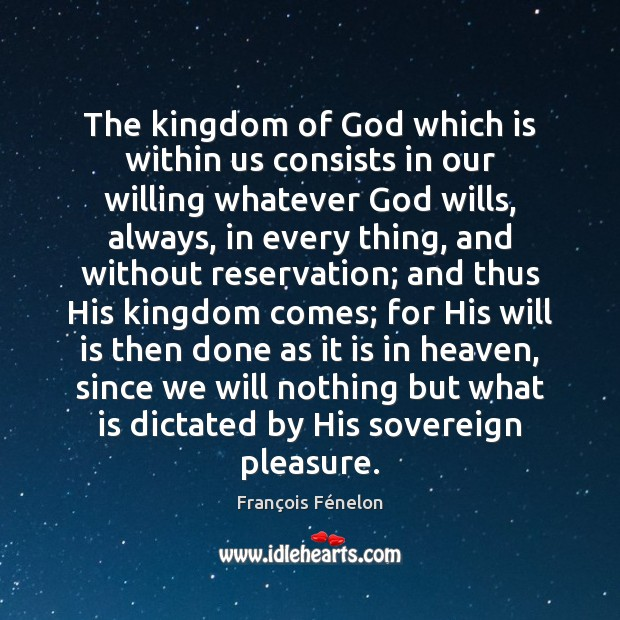 The kingdom of God which is within us consists in our willing Image