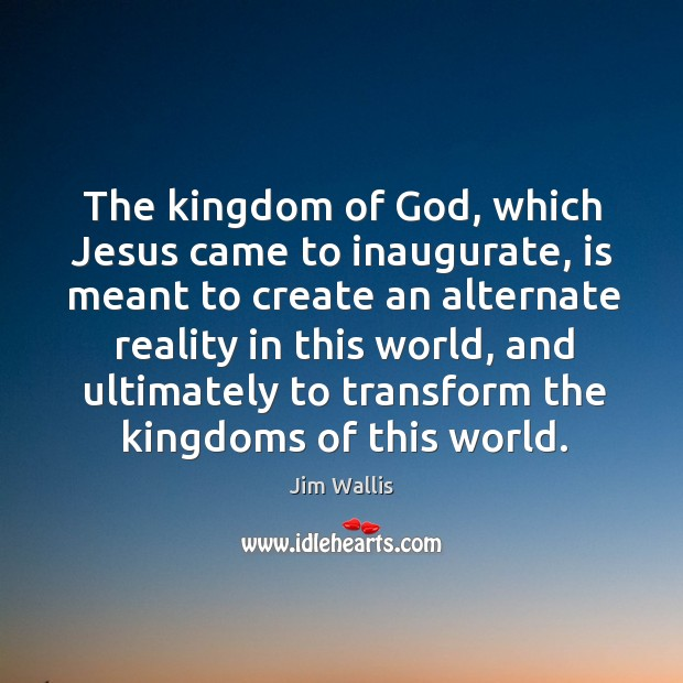 The kingdom of God, which Jesus came to inaugurate, is meant to Image