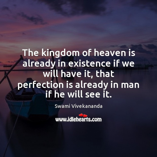The kingdom of heaven is already in existence if we will have Perfection Quotes Image