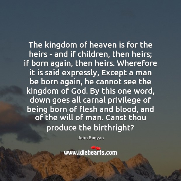 The kingdom of heaven is for the heirs – and if children, John Bunyan Picture Quote