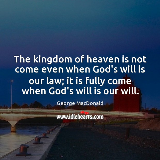 The kingdom of heaven is not come even when God's will is Image