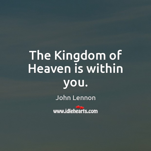 Image, The Kingdom of Heaven is within you.