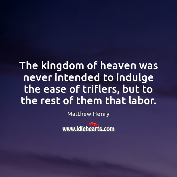 The kingdom of heaven was never intended to indulge the ease of Image