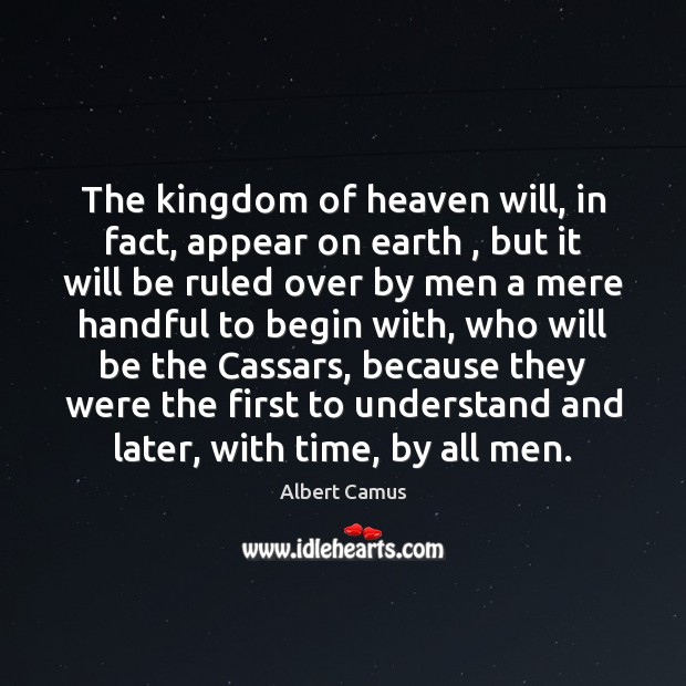 Image about The kingdom of heaven will, in fact, appear on earth , but it