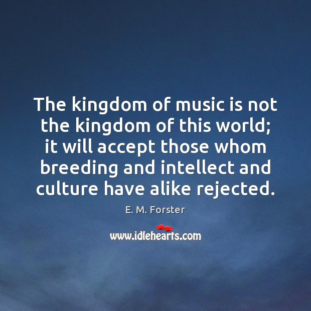 Image, The kingdom of music is not the kingdom of this world; it