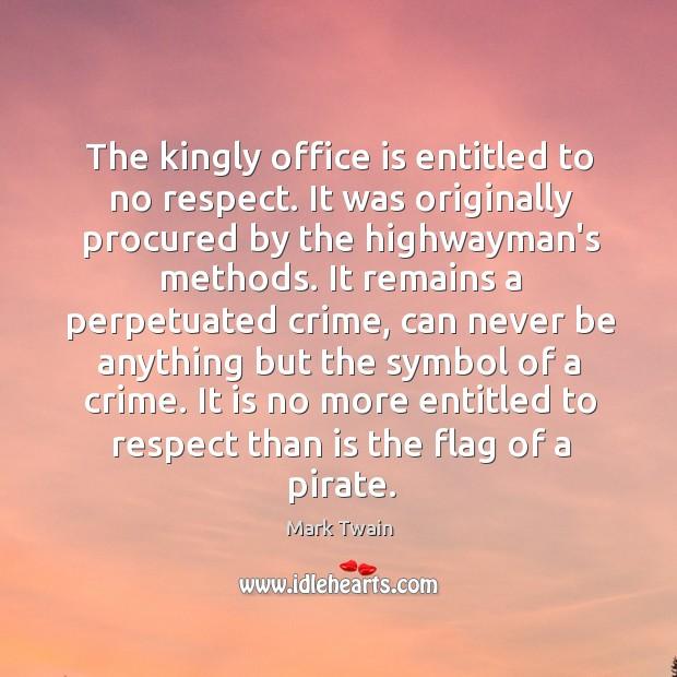 The kingly office is entitled to no respect. It was originally procured Image