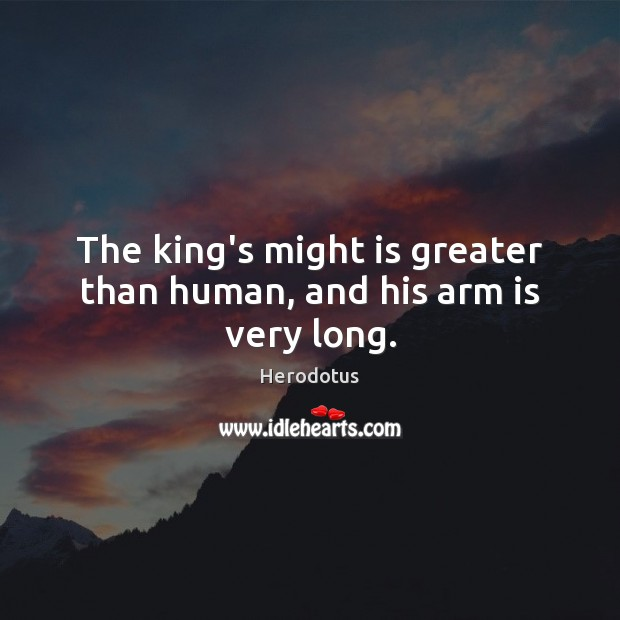 Image, The king's might is greater than human, and his arm is very long.