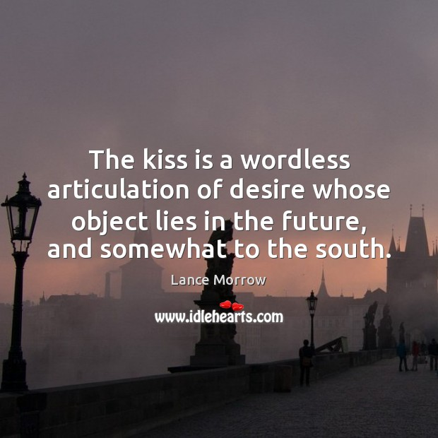 The kiss is a wordless articulation of desire whose object lies in Image
