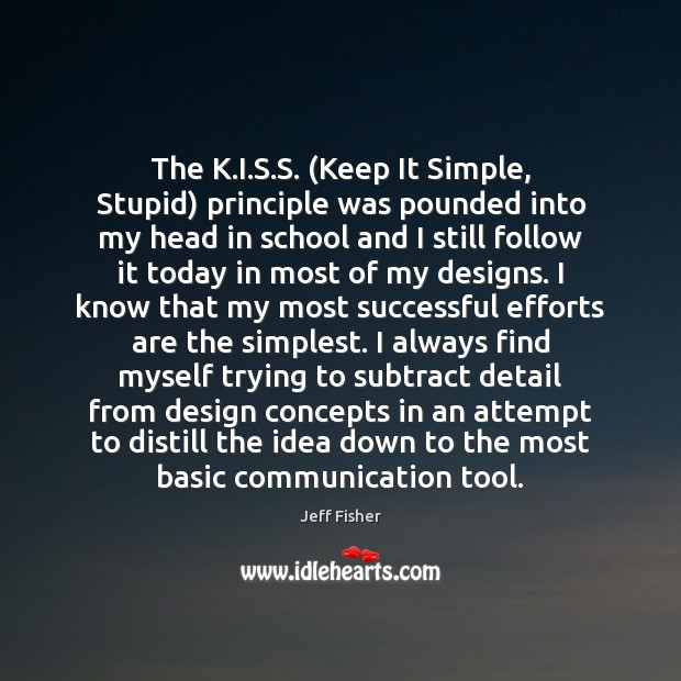 The K.I.S.S. (Keep It Simple, Stupid) principle was pounded Image
