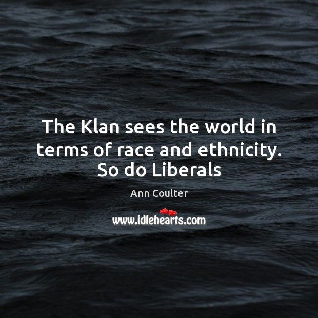 Image, The Klan sees the world in terms of race and ethnicity. So do Liberals