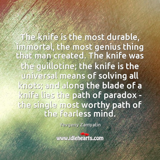 The knife is the most durable, immortal, the most genius thing that Yevgeny Zamyatin Picture Quote