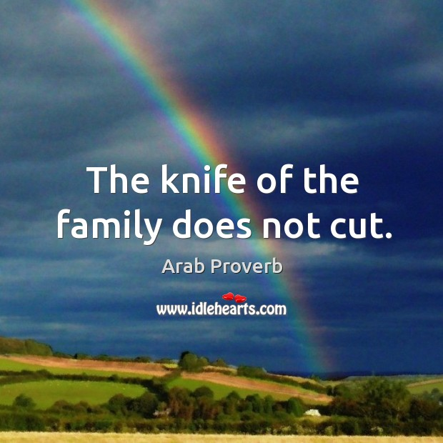 The knife of the family does not cut. Arab Proverbs Image